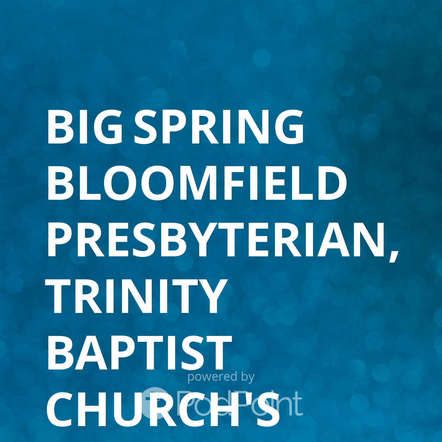 Big Spring Bloomfield Presbyterian, Trinity Baptist Church's Podcast