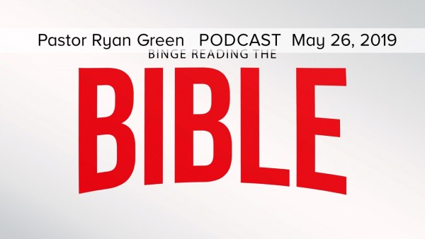May 26, 2019 ~ Binge Reading the Bible, Part Five