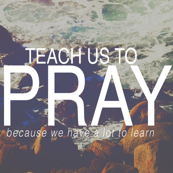 sg-teach-us-to-pray-praying-like-jesusSG  TEACH US TO PRAY