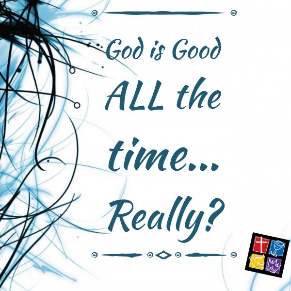 Is God really Good ALL the time? Part 6 Intro
