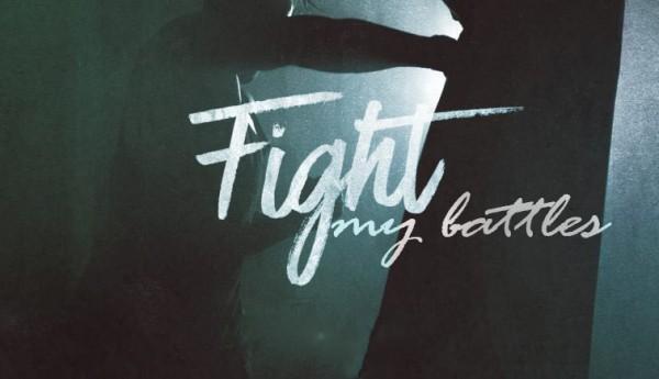 Fight My Battles Part 1