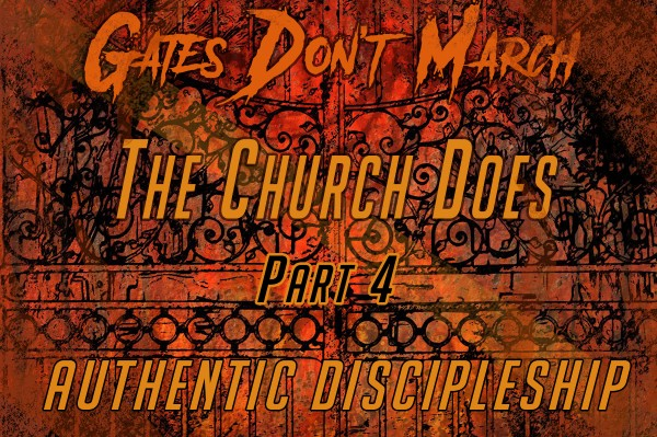 Gates Don't March, The Church Does 4: Authentic Discipleship (Pastor Kenny Smith)