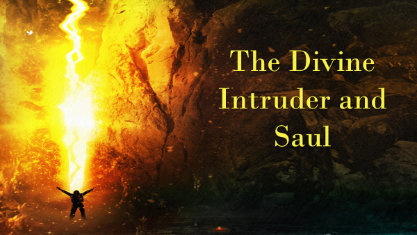 The Divine Intruder and Saul