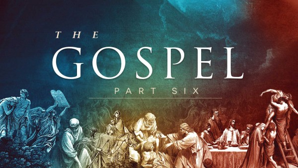 The Gospel (Part 6)