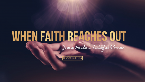 sermon-when-faith-reaches-outSERMON: When Faith Reaches Out