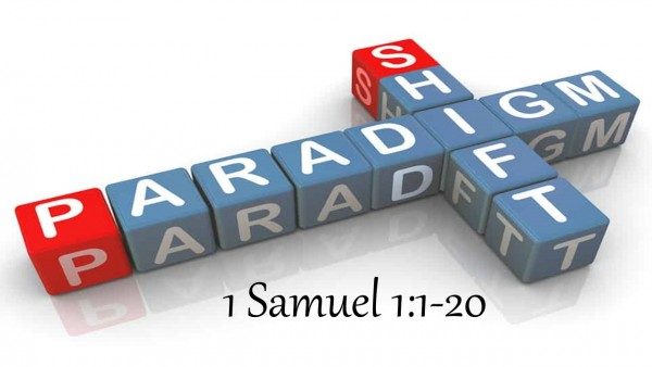 Paradigm Shift, 1 Samuel 1:1-20
