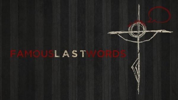 famous-last-words-pt-3Famous Last Words - Pt. 3