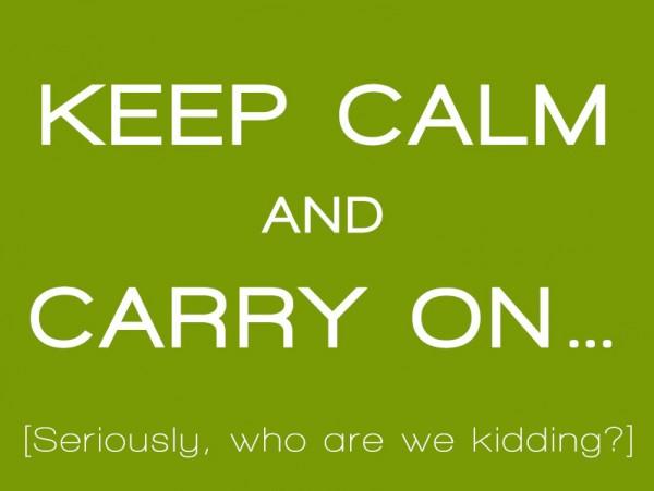 keep-calm-i-cant-keep-calm-im-impulsive-week-5Keep Calm - I Can't Keep Calm I'm Impulsive - Week 5