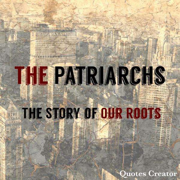 the-patriarchs-7-abraham-faith-family-fearThe Patriarchs 7- Abraham: Faith, Family, Fear