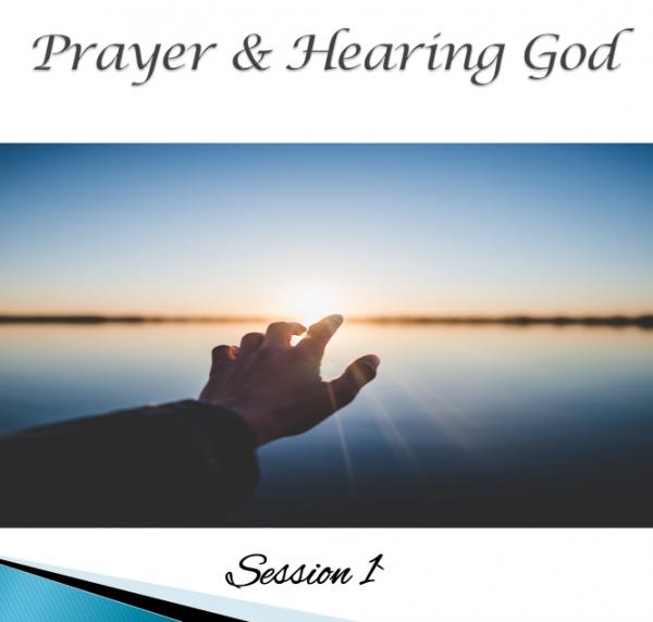 prayer-hearing-god-session-1Prayer & Hearing God Session 1