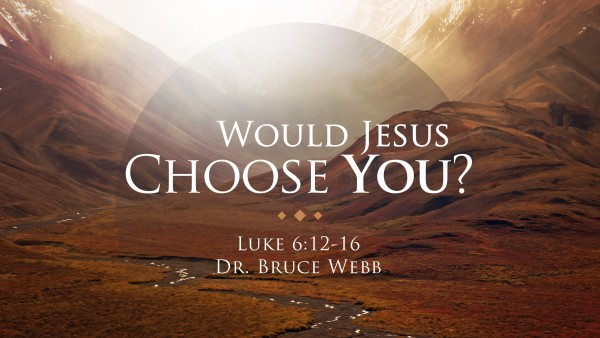 Would Jesus Choose You?