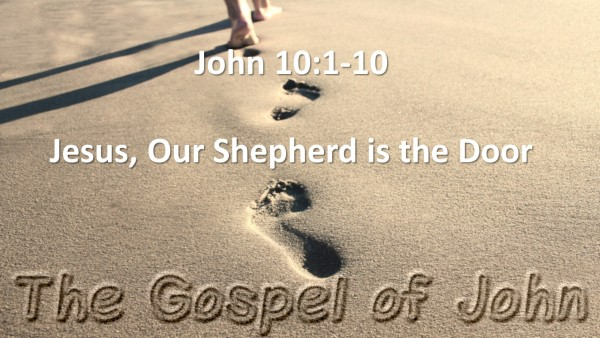 john-ch-10-vs-01-10-jesus-our-shepherd-is-the-doorJohn Ch. 10 vs 01-10 (Jesus, Our Shepherd Is The Door)