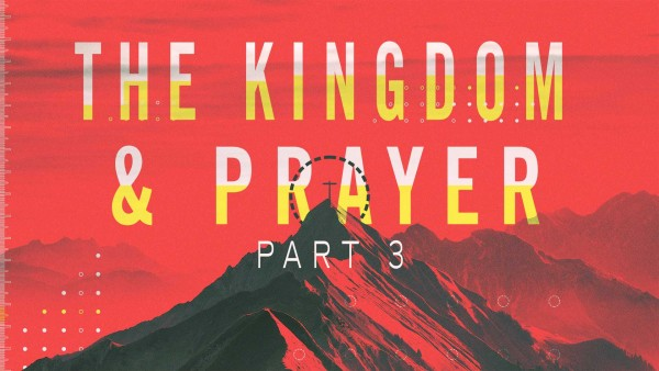 03 Part 3 The Kingdom and Prayer by Kevin McClure
