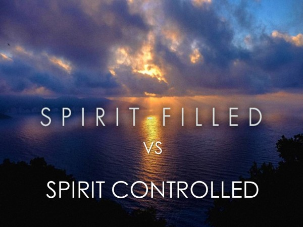 Spirit Filled vs Spirit Controlled - Part 1