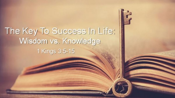 the-key-to-success-in-life-wisdom-vs-knowledgeThe Key To Success In Life: Wisdom vs. Knowledge