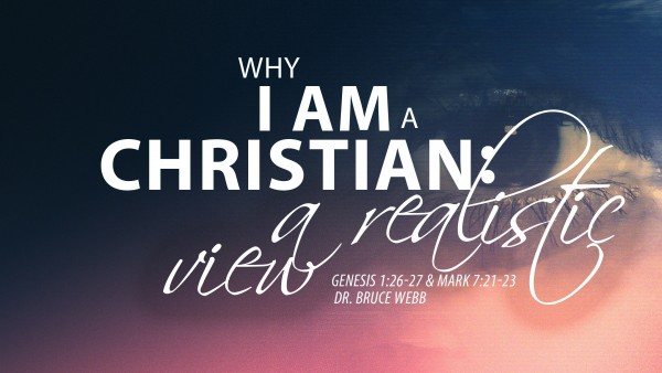 Why I Am A Christian : A Realistic World View
