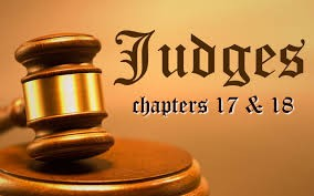 Judges 17 & 18