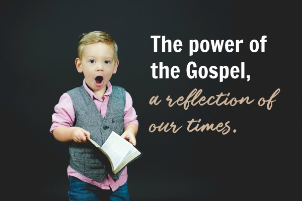 The power of the Gospel, a reflection of our times - Nov 26th, 2017