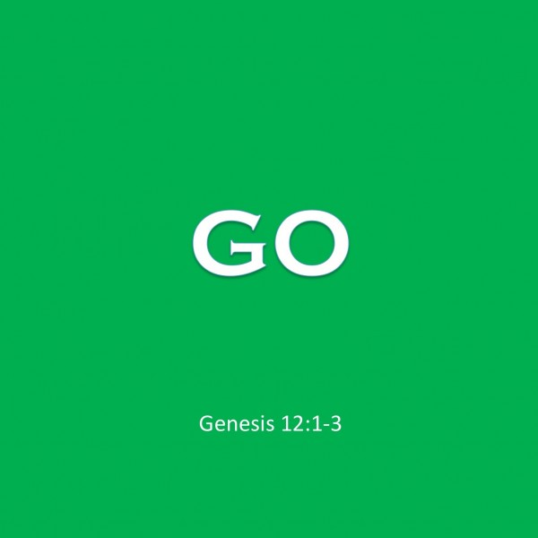 #12 Go, Genesis 12.1-3