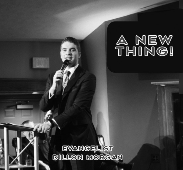 A New Thing (Evangelist Dillon Morgan)