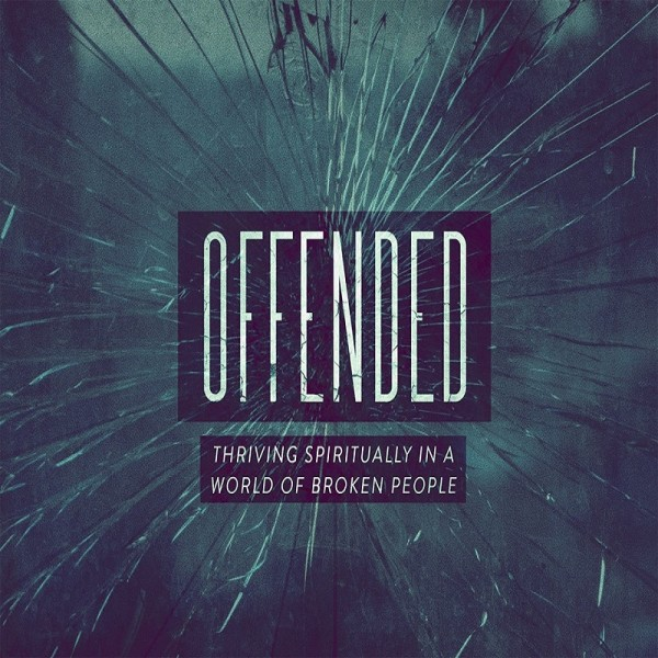 Offended (Lesson 3) - Overcoming a Wounded Spirit