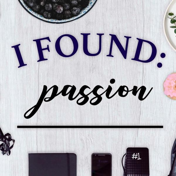 i-found-passionI Found: Passion