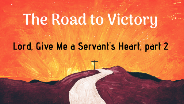 Lord, Give Me a Servant's Heart, part 2