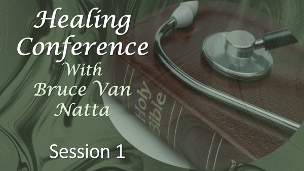 Healing Conference by Bruce Van Natta 2019, part 1