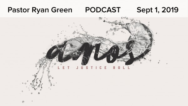 September 1, 2019 ~ Amos: Let Justice Roll, Part 6