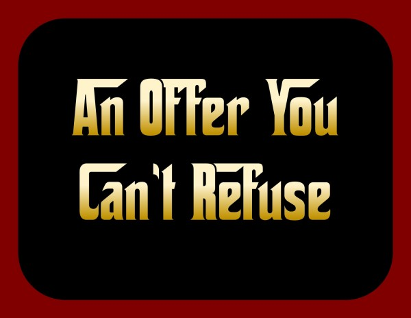 an-offer-you-cant-refuseAn Offer You Can't Refuse
