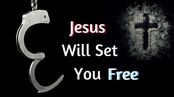 Jesus Will Set You Free