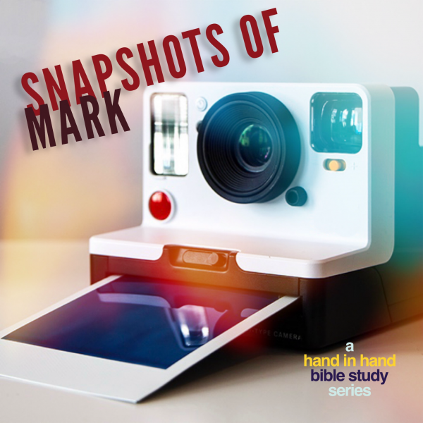 BIBLE STUDY: Snapshots Of Mark, Lesson 6