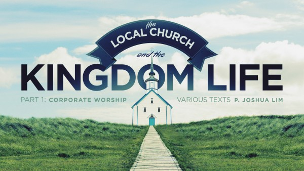 the-local-church-and-the-kingdom-life-part-1-corporate-worshipThe Local Church and the Kingdom Life, Part 1: Corporate Worship
