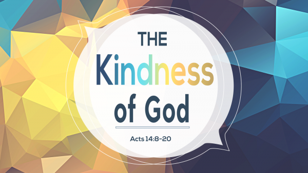 The Kindness of God, part 1
