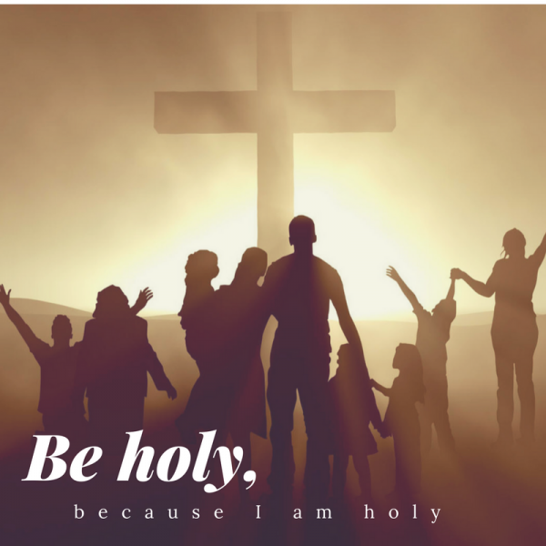 be-holy-because-i-am-holy-february-18th-2018Be holy, because I am holy - February 18th, 2018