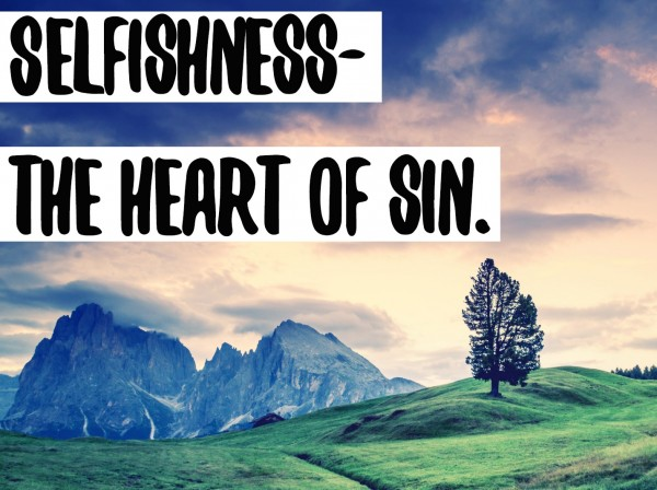 Selfishness- the heart of sin ( July 2, 2017)