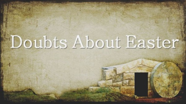 doubts-about-easterDoubts About Easter