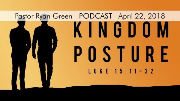 April 22, 2018 ~ Kingdom Posture Part Three