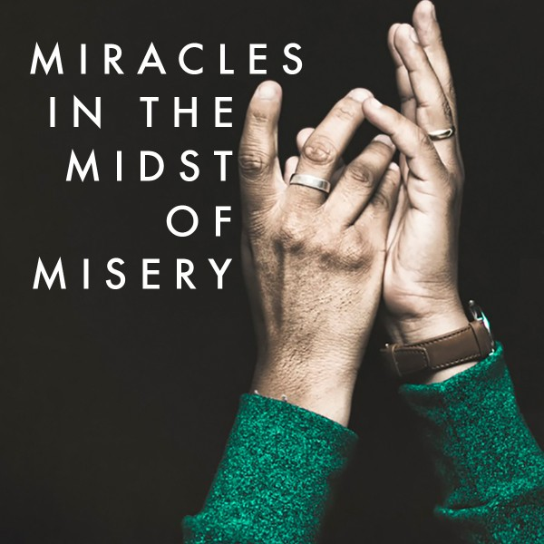 miracles-in-the-midst-of-miseryMiracles in the Midst of Misery