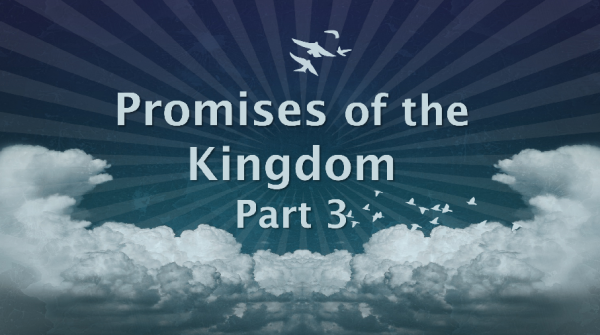 Promises of the Kingdom, part 3