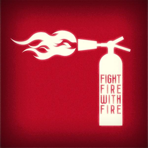fight-fire-with-fireFight Fire with Fire