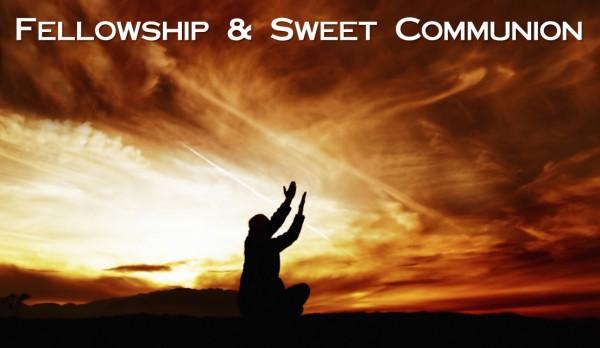 fellowship-sweet-communionFellowship & Sweet Communion