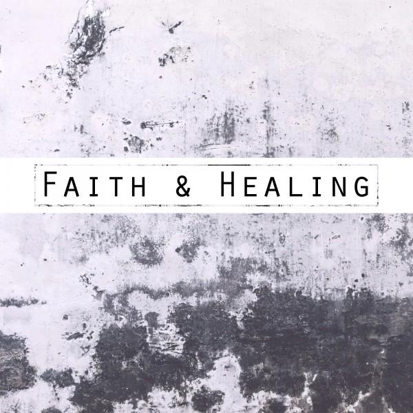 7-8-18-faith-healing7-8-18 - Faith & Healing