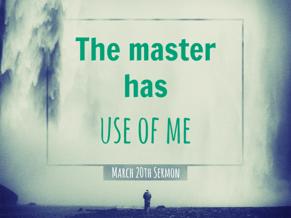 The master has use of me - March 20th ,2016