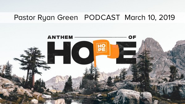 March 3,  2019 ~ Anthem of Hope, Part 1