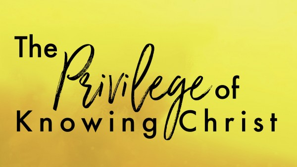 the-privilege-of-knowing-christThe Privilege of Knowing Christ