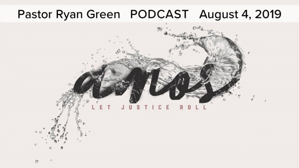 August 4, 2019 ~ Amos: Let Justice Roll, Part 2