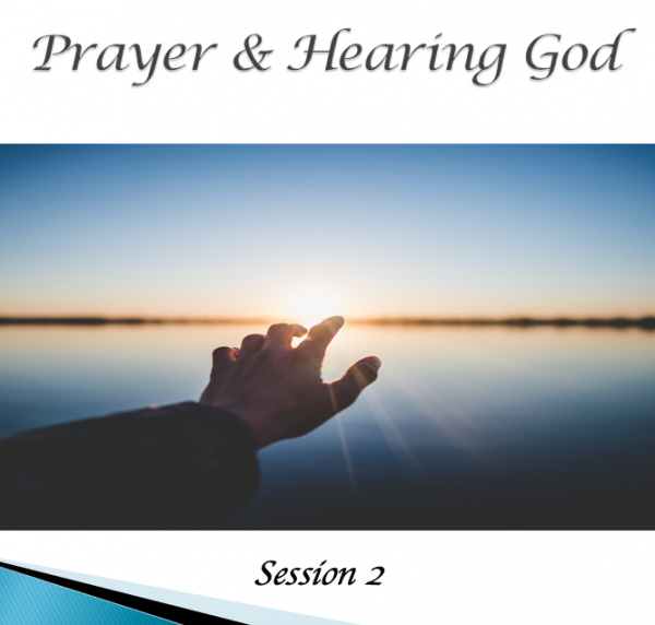 prayer-and-hearing-god-session-2Prayer and Hearing God Session 2