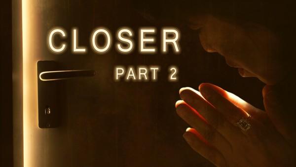 Closer (Part 2)