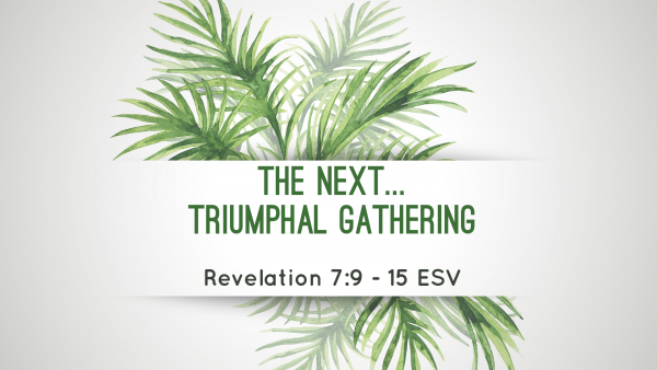 the-next-triumphal-gatheringThe Next Triumphal Gathering